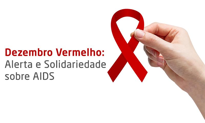 01/12/2018 - Dezembro Vermelho alerta para prevenção da Aids e ISTs. Bora se cuidar?